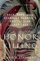 Honor killing : Race, rape, and Clarence Darrow's spectacular last case