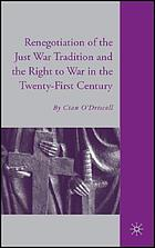 The renegotiation of the just war tradition and the right to war in the twenty-first century