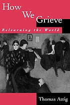 Relearning the world : the process of grieving
