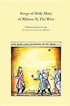 Songs of Holy Mary of Alfonso X, the Wise : a translation of the Cantigas de Santa María