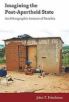 Imagining the post-apartheid state : an ethnographic account of Namibia