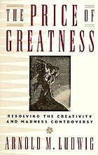 The price of greatness : resolving the creativity and madness controversy