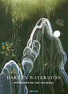 Darren Waterston : representing the invisible
