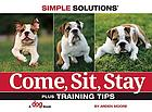 Come, Sit, Stay : Plus Training Tips.