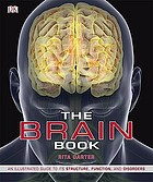 The brain book : an illustrated guide to its structure, function and disorders