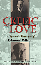 Critic in love : a romantic biography of Edmund Wilson