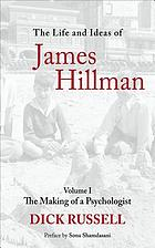 The life and ideas of James Hillman. / Volume 1, The making of a psychologist