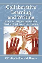 Collaborative learning and writing : essays on using small groups in teaching English and composition