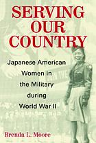 Serving our country : Japanese American women in the military during World War II