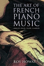The art of French piano music : Debussy, Ravel, Fauré, Chabrier