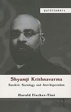 Sanskrit, sociology and anti-imperial struggle : the life of Shyamji Krishnavarma (1857-1930)