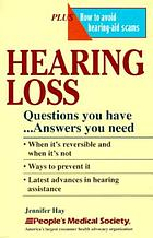 Hearing loss : questions you have--answers you need