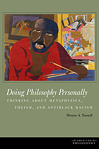 Doing philosophy personally : thinking about metaphysics, theism, and antiblack racism