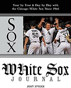 White Sox journal : year by year & day by day with the Chicago White Sox since 1901