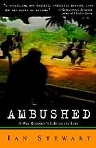 Ambushed : a war reporter's life on the line