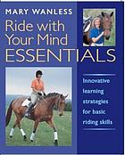 Ride with your mind essentials : innovative learning strategies for basic riding skills