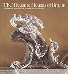 The Treasure houses of Britain : five hundred years of private patronage and art collecting