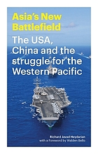 Asia's new battlefield : the USA, China and the struggle for the Western Pacific
