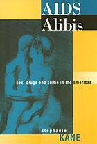 AIDS alibis : sex, drugs, and crime in the Americas