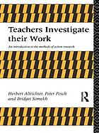 Teachers investigate their work : an introduction to the methods of action research