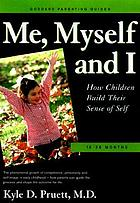 Me, myself, and I : how children build their sense of self : 18-36 months