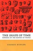 The shape of time; remarks on the history of things.