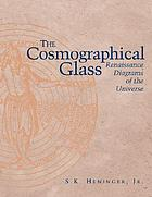 The cosmographical glass : Renaissance diagrams of the universe