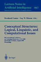 Conceptual structures : logical, linguistic, and computational issues : 8th International Conference on Conceptual Structures, ICCS 2000, Darmstadt, Germany, August 14-18, 2000 : proceedings