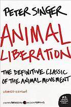 Animal liberation : the definitive classic of the animal movement
