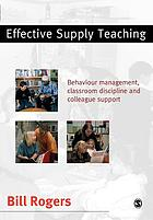 Effective supply teaching : behaviour management, classroom discipline, and colleague support