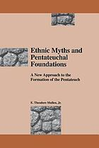 Ethnic myths and pentateuchal foundations : a new approach to the formation of the Pentateuch