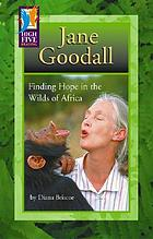 Jane Goodall : finding hope in the wilds of Africa