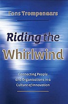 Riding the whirlwind : connecting people andorganizations in a culture of innovation
