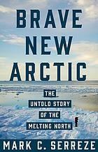 Brave new Arctic : the untold story of the melting North