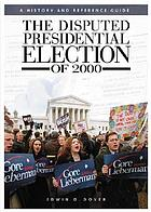 The disputed presidential election of 2000 : a history and reference guide