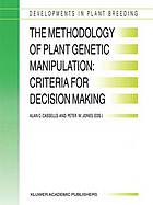The Methodology of Plant Genetic Manipulation: Criteria for Decision Making : Proceedings of the Eucarpia Plant Genetic Manipulation Section Meeting held at Cork, Ireland from September 11 to September 14, 1994