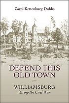 Defend this old town : Williamsburg during the Civil War