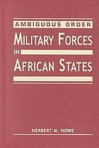 Ambiguous order : military forces in African states