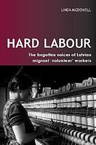 Hard labour : the forgotten voices of Latvian migrant 'volunteer' workers