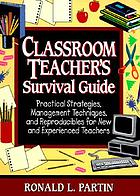 Classroom teacher's survival guide : practical strategies, management techniques, and reproducibles for new and experienced teachers