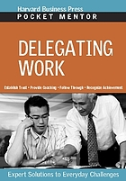 Delegating work : expert solutions to everyday challenges.