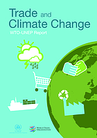 Trade and climate change : a report by the United Nations Environment Programme and the World Trade Organization /cLudivine Tamiotti ... [et al.].