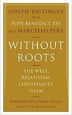 Without roots : Europe, relativism, Christianity and Islam