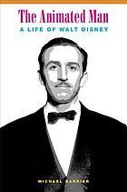 The animated man : a life of Walt Disney