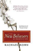 The new believers : re-imagining God