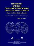 Proceedings of the 1991 Singapore International Conference on Networks : towards network globalization : September 5-6, 1991, Raffles City Convention Centre, Singapore