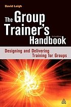The group trainer's handbook : designing and delivering training for groups