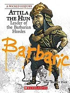 Attila the Hun : leader of the barbarian hordes