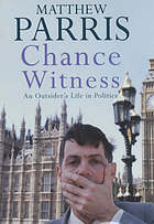 Chance witness : an outsider's life in politics