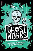 Ghost works. Book 1, The graves of Gasper Weavell & the haunted hoarder